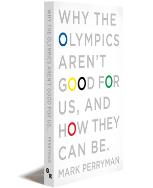 Why the Olympics Aren't Good for Us, and How They Can be, Perryman, Mark